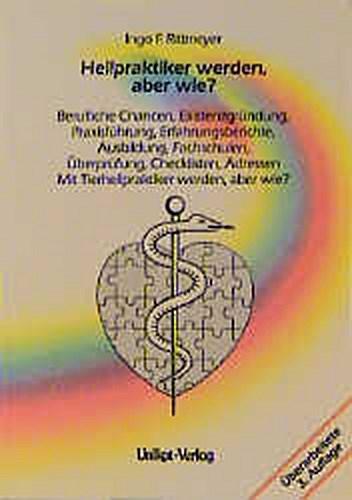 Heilpraktiker werden, aber wie?: Berufliche Chancen, Existenzgründung, Prax ...