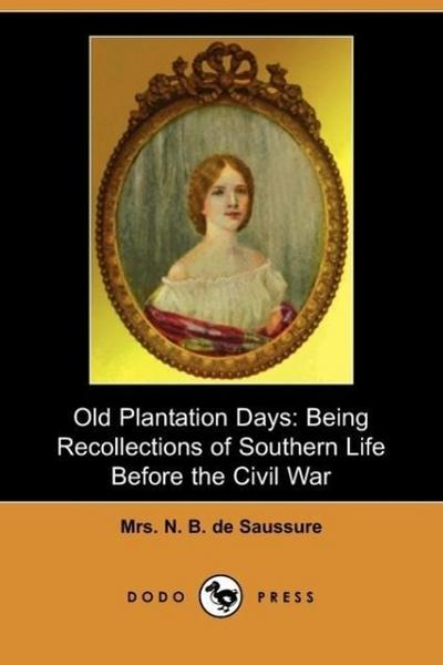 Old Plantation Days: Being Recollections of Southern Life Before the Civil War (Dodo Press)