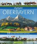 Highlights Oberbayern; 33 Ziele zwischen Dona ...