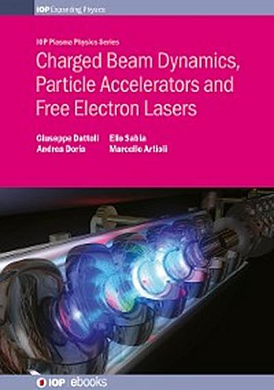 Charged Beam Dynamics, Particle Accelerators and Free Electron Lasers