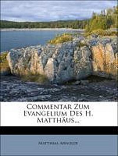 Commentar Zum Evangelium Des H. Matthäus...