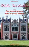 Wahre Geschichten aus Sachsen-Anhalts Gärten und Parks