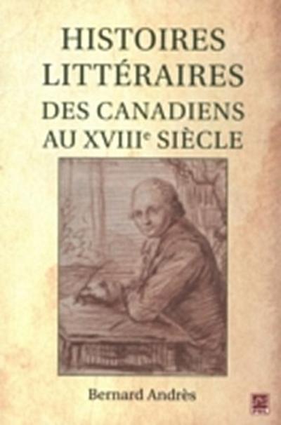 Histoires litteraires des Canadiens au XVIIIe siecle