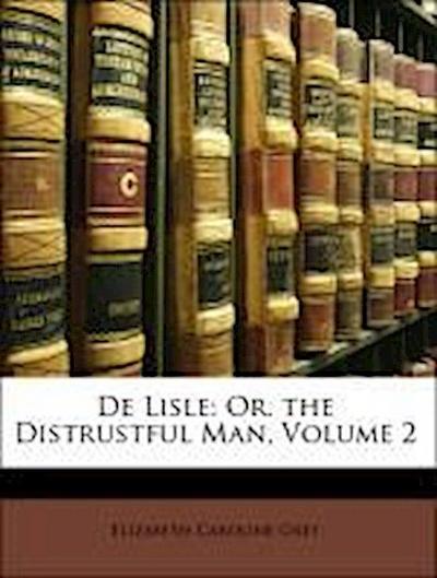 De Lisle: Or. the Distrustful Man, Volume 2