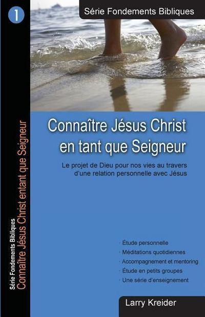 Connaitre Jesus Christ En Tant Que Seigneur: Le Dessein de Dieu Pour Nos Vies Au Travers d'Une Relation Personnelle Avec Jésus