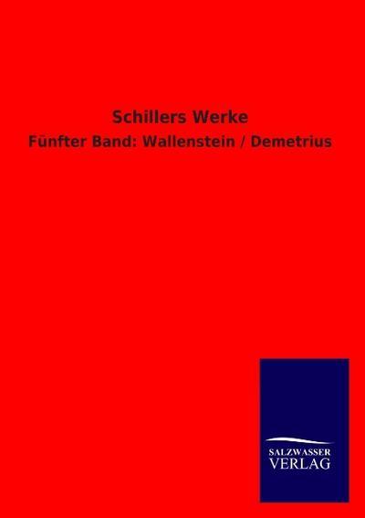 Schillers Werke: Fünfter Band: Wallenstein / Demetrius