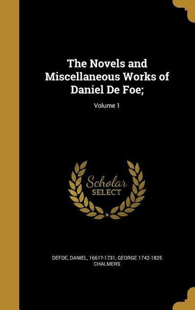 The Novels and Miscellaneous Works of Daniel de Foe;; Volume 1