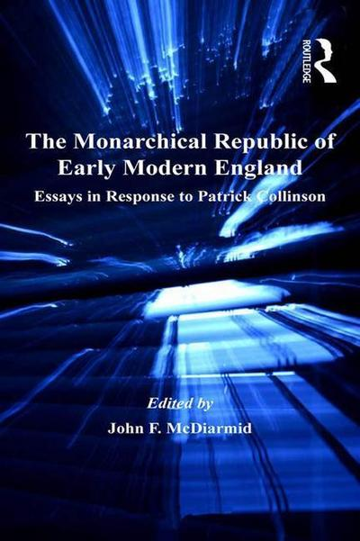 The Monarchical Republic of Early Modern England: Essays in Response to Patrick Collinson