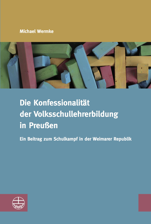 Die Konfessionalität der Volksschullehrerbildung in Preußen  ... 9783374039227