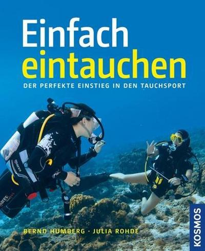 Einfach eintauchen; Der perfekte Einstieg in den Tauchsport   ; Deutsch; ca. 128 S., 110 farb. Fotos -