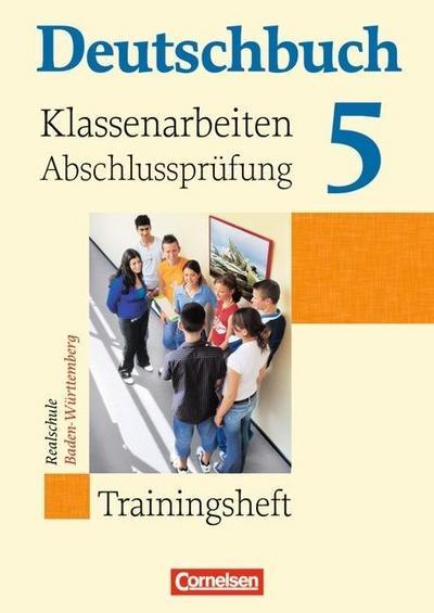 Deutschbuch Band 5: 9. Schuljahr. Klassenarbeiten, Abschlussprüfung. Realschule Baden-Württemberg