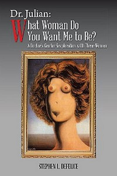 Dr. Julian: What Woman Do You Want Me to Be?