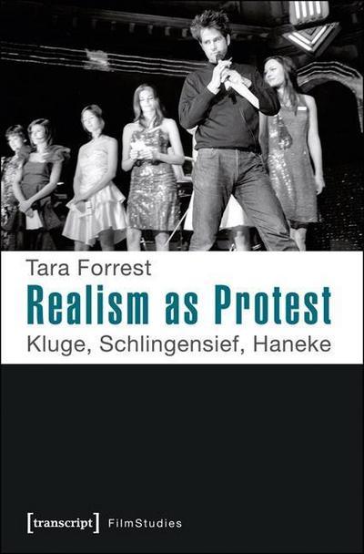 Realism as Protest: Kluge, Schlingensief, Haneke (Film Studies)
