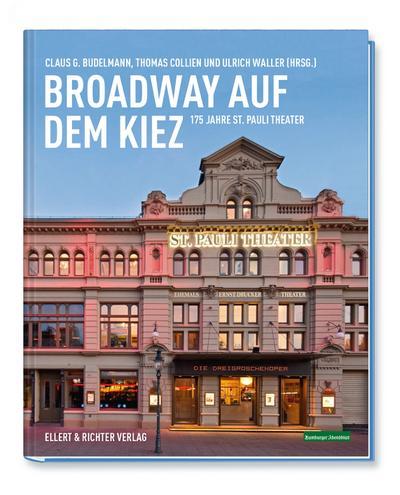 Broadway auf dem Kiez; 175 Jahre St. Pauli Theater; Hrsg. v. Budelmann, Claus G. /Collien, Thomas/Waller, Ulrich; Deutsch