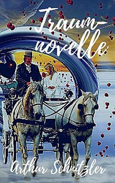 Arthur Schnitzler: Traumnovelle. Vollständige Ausgabe