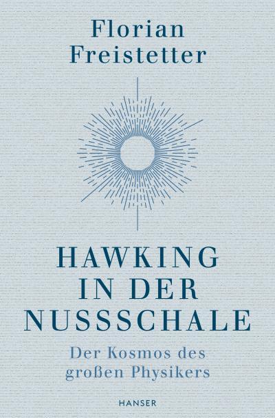Hawking in der Nussschale: Der Kosmos des großen Physikers