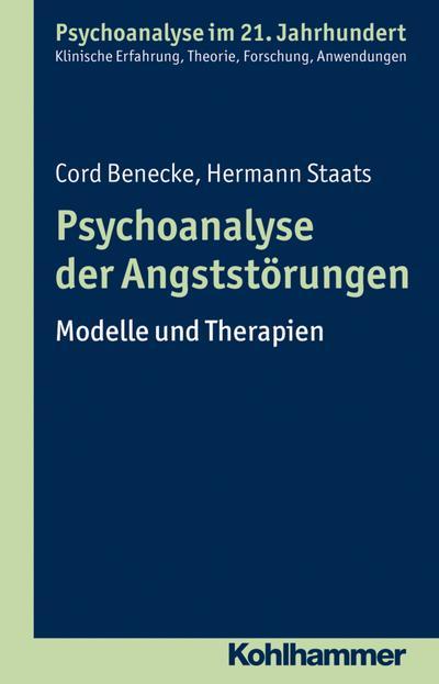 Psychoanalyse der Angststörungen: Modelle und Therapien (Psychoanalyse im 21. Jahrhundert)
