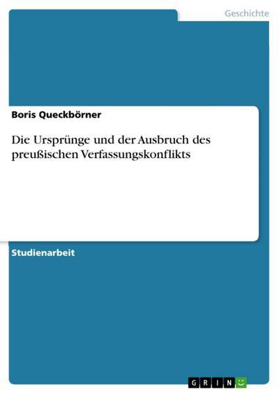 Die Ursprünge und der Ausbruch des preußischen Verfassungskonflikts