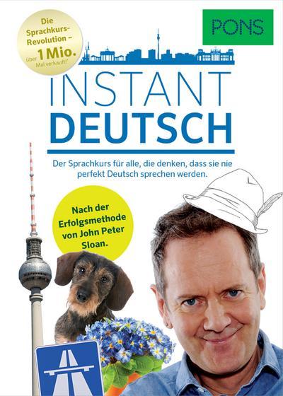 PONS Instant Deutsch: Der Sprachkurs für alle, die denken, dass sie nie perfekt Deutsch sprechen werden. Nach der Erfolgsmethode von John Peter Sloan