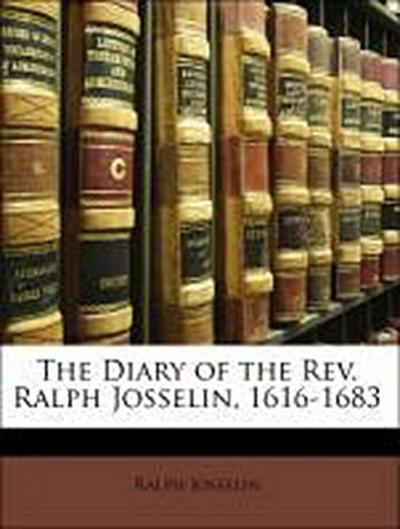 The Diary of the Rev. Ralph Josselin, 1616-1683