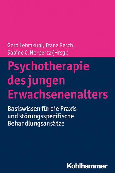 Psychotherapie des jungen Erwachsenenalters: Basiswissen für die Praxis und störungsspezifische Behandlungsansätze