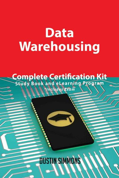 Data Warehousing Complete Certification Kit - Study Book and eLearning Program