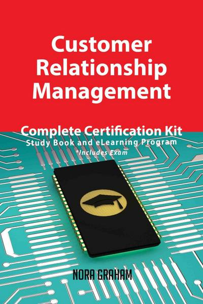 Customer Relationship Management Complete Certification Kit - Study Book and eLearning Program
