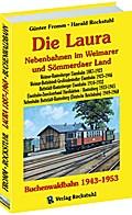Die Laura - Nebenbahn im Weimarer und Sömmerdaer Land / Die Buchenwaldbahn 1943-1953