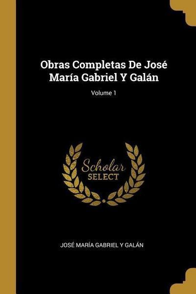 Obras Completas De José María Gabriel Y Galán; Volume 1