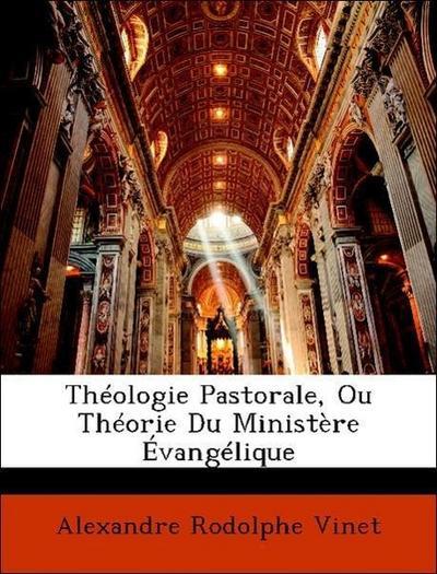 Théologie Pastorale, Ou Théorie Du Ministère Évangélique