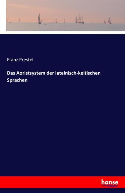 Das Aoristsystem der lateinisch-keltischen Sprachen