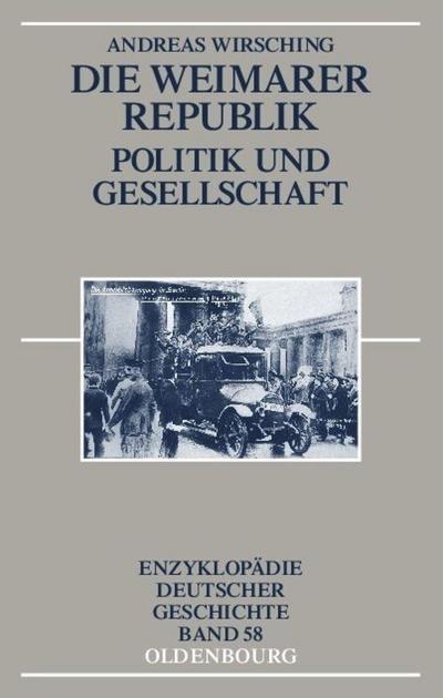 Die Weimarer Republik: Politik und Gesellschaft (Enzyklopädie deutscher Geschichte, Band 58)