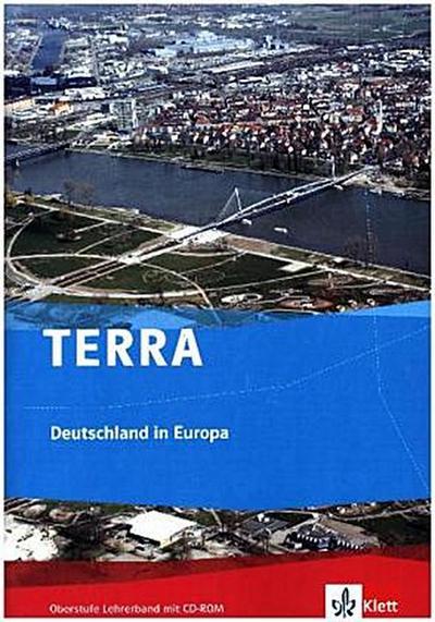 TERRA Deutschland in Europa. Lehrerband mit CD-ROM Oberstufe