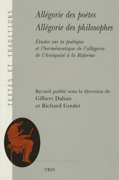 Allegorie Des Poetes, Allegorie Des Philosophes: Etudes Sur La Poetique Et L'Hermeneutique de L'Allegorie de L'Antiquite a la Reforme