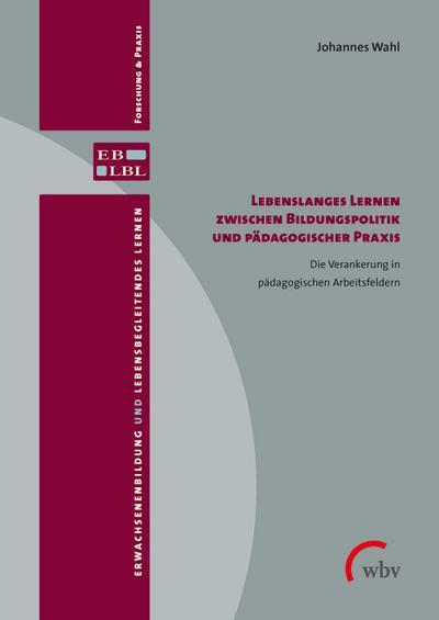 Lebenslanges Lernen zwischen Bildungspolitik und pädagogischer Praxis