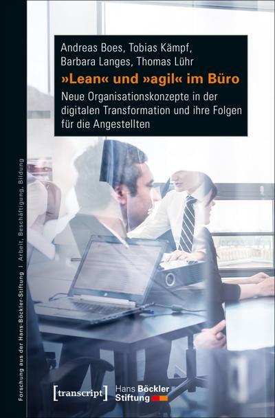 »Lean« und »agil« im Büro: Neue Organisationskonzepte in der digitalen Transformation und ihre Folgen für die Angestellten (Forschung aus der Hans-Böckler-Stiftung)