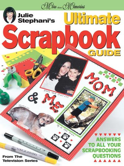 Julie Stephani's Ultimate Scrapbook Guide