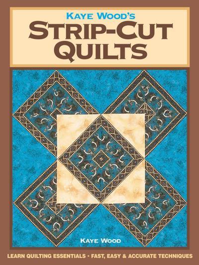 Kaye Wood's Strip-Cut Quilts