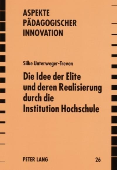 Die Idee der Elite und deren Realisierung durch die Institution Hochschule