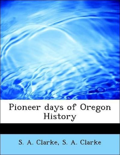 Pioneer days of Oregon History