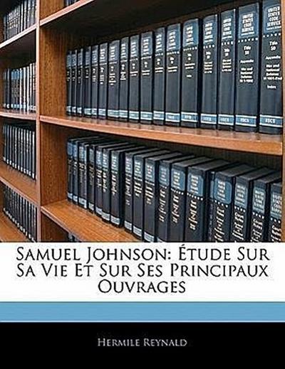 Samuel Johnson: Étude Sur Sa Vie Et Sur Ses Principaux Ouvrages