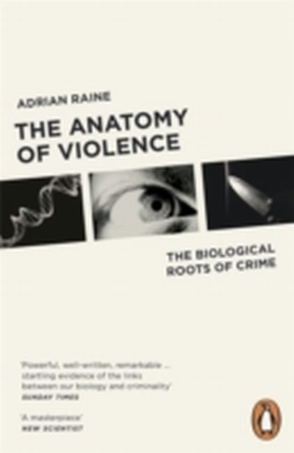 The Anatomy of Violence Adrian Raine