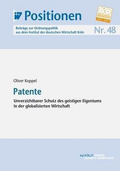 IW-Positionen 48: Patente - Unverzichtbarer Schutz des geistigen Eigentums in der globalisierten Wirtschaft - IW Medien - Broschiert, Deutsch, Oliver Koppel, Unverzichtbarer Schutz des geistigen Eigentums in der globalisierten Wirtschaft, Unverzichtbarer Schutz des geistigen Eigentums in der globalisierten Wirtschaft