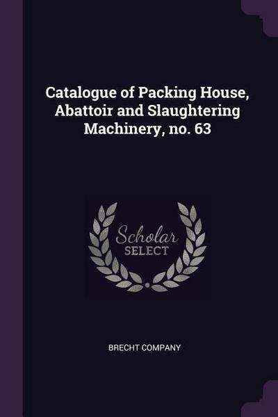 Catalogue of Packing House, Abattoir and Slaughtering Machinery, No. 63