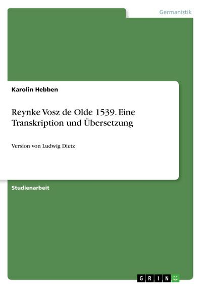 Reynke Vosz de Olde 1539. Eine Transkription und Übersetzung