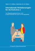 Internationale Verhaltensregeln für die Exekutive: Band 2: Von Begrüssungszeremonien und Erstem Eindruck bis rund um die Speisetafel