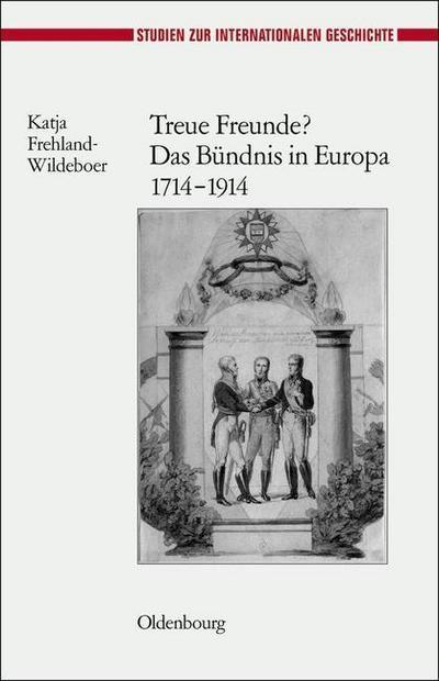 Treue Freunde? Das Bündnis in Europa 1714-1914