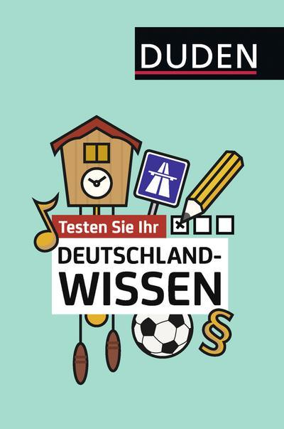 Testen Sie Ihr Deutschlandwissen!; Duden Allgemeinbildung; Hrsg. v. Dudenredaktion; Deutsch; 1.000 Fragen, 4.000 Antworten.