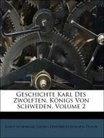 Geschichte Karl Des Zwölften, Königs Von Schweden, Volume 2