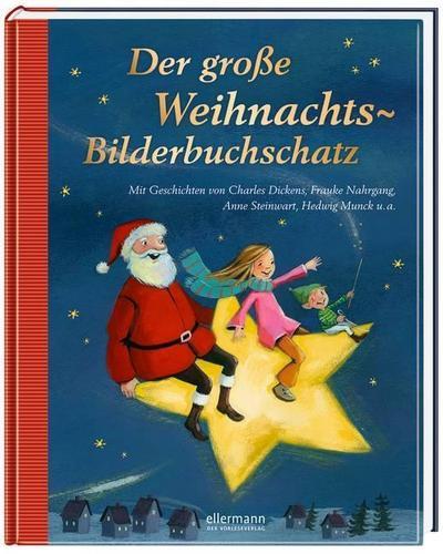 Der große Weihnachts-Bilderbuchschatz: Mit Geschichten von Charles Dickens, Frauke Nahrgang, Anne Steinwart, Hedwig Munck u.a. (Große Vorlesebücher)